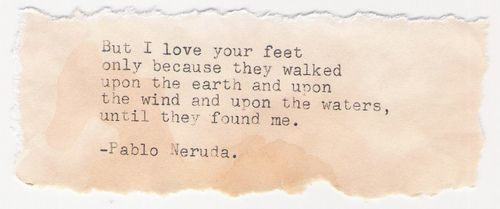 Inspiration Wall, Neruda Quotes, Neruda Inspiration, Feet, Earth, Favorite Quotes, Art Pablo, Pablo Neruda, Book Quotes