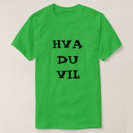 Norwegian text hva du vil - what you want T-Shirt - click to get yours right now!