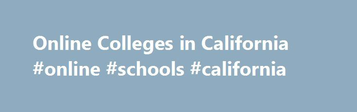 Online Colleges in California #online #schools #california http://new-orleans.remmont.com/online-colleges-in-california-online-schools-california/  # Online Colleges in California Overview of Online Colleges in California California has a history of high-profile online education experiments and initiatives. In 2013, Governor Jerry Brown worked with San Jose State University to pilot an online Massive Open Online Course (MOOC) program with Udacity. Unfortunately, the experiment did not fare…