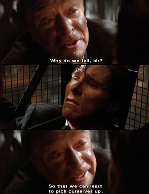 Batman Begins. Good Quote. I can live by that.
