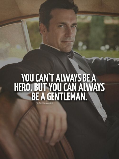 You can't always be a hero. But you can always be a Gentleman.