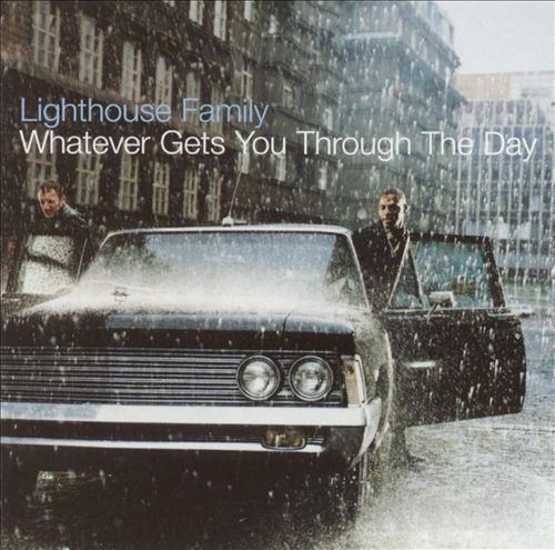 Whatever Gets You Through the Day - Lighthouse Family | Songs, Reviews, Credits, Awards | AllMusic