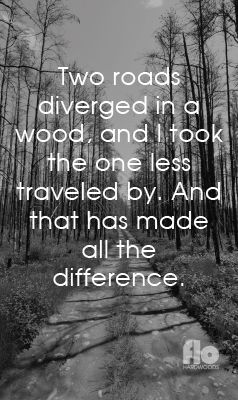 Two roads diverged in a wood, and I took the one less traveled by. And that has made all the difference. ~Robert Frost  #FLOhardwoods