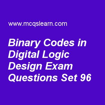 Practice test on binary codes in digital logic design, DLD quiz 96 online. Practice digital logic design exam's questions and answers to learn binary codes in digital logic design test with answers. Practice online quiz to test knowledge on binary codes in digital logic design, axiomatic definition of boolean algebra, flipflops in dld, multi level nand circuits, introduction to digital circuits worksheets. Free binary codes in digital logic design test has multiple choice questions...