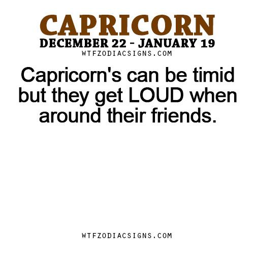 Capricorn's can be timid but they get LOUD when around their friends. - WTF Zodiac Signs Daily Horoscope!