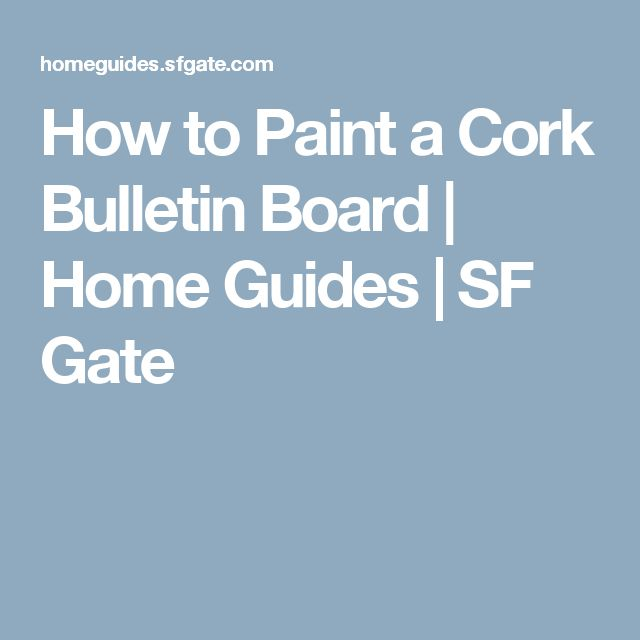 How to Paint a Cork Bulletin Board | Home Guides | SF Gate