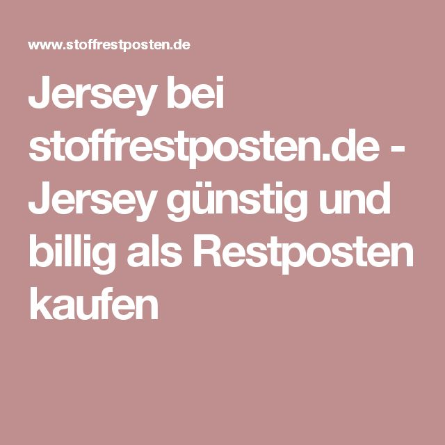 Jersey bei stoffrestposten.de - Jersey günstig und billig als Restposten kaufen