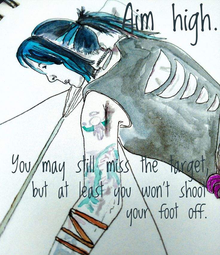 Aim high. You may miss the target but at least you won't shoot your foot off. CarobtArtist, quotes ink and watercolor 2017