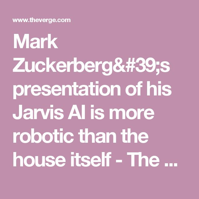 Mark Zuckerberg's presentation of his Jarvis AI is more robotic than the house itself - The Verge