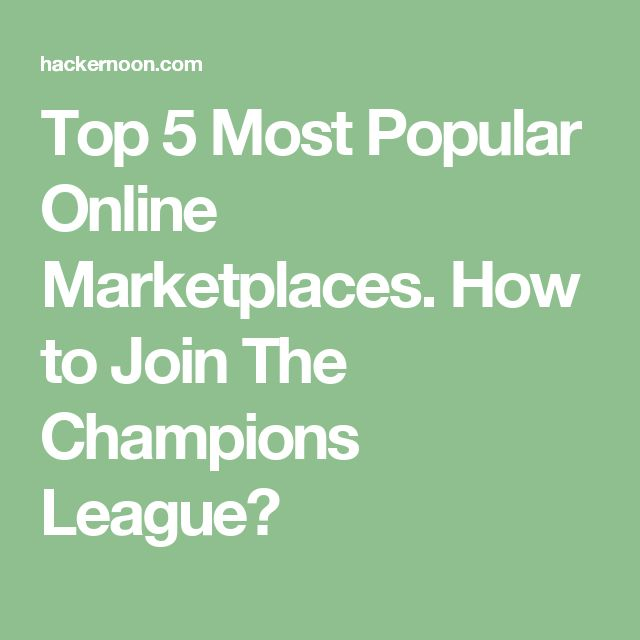 Top 5 Most Popular Online Marketplaces. How to Join The Champions League?