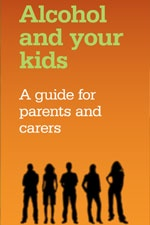 Alcohol and your kids - a guide for parents and carers - available to download from the drug info @ your library website: http://www.druginfo.sl.nsw.gov.au