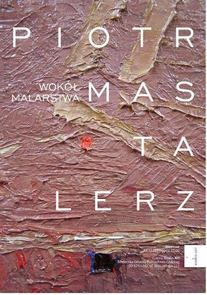 """45. wystawa - """"WOKÓŁ MALARSTWA"""", 10 grudnia 2014 - 17 stycznia 2015 r. Wystawa malarstwa Piotra Mastalerza."""