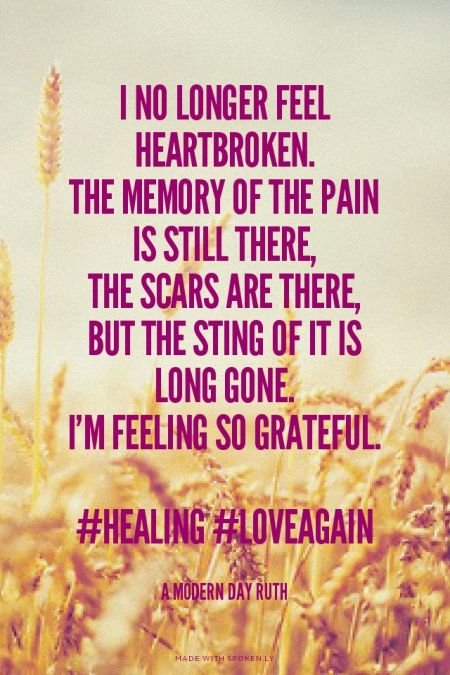 I no longer feel heartbroken. The memory of the pain is still there, the scars are there, but the sting of it is long gone. I'm Feeling so grateful. #healing #loveagain - A Modern Day Ruth | Jenny made this with Spoken.ly