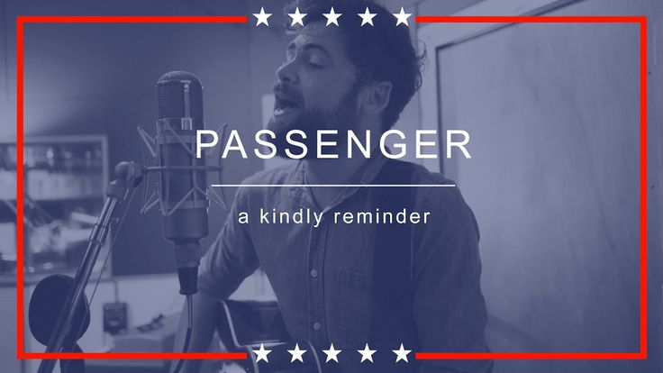Passenger | A Kindly Reminder (with lyrics)  Everyone has a voice. A song about the current politics in the U.S.  All proceeds are being donated to a charity working on the front lines of the refugee phenomenon in the Mediterranean.  We love Passenger Music.  Storytelling at its best.