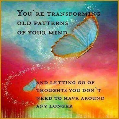 Yo're transforming old patterns of your mind and letting go of thoughts you don't need to have around any longer.