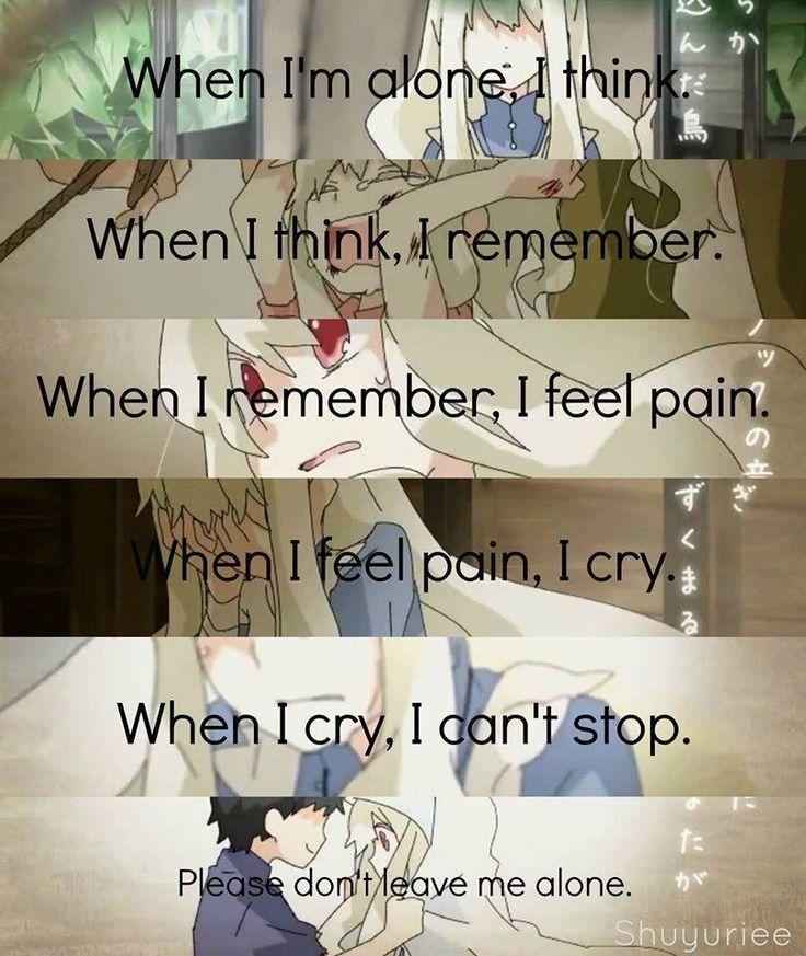 quando sono sola, penso. quando penso,ricordo. quando ricordo, sento dolore. Quando sento dolore, piango. quando piango, non riesco a smettere.
