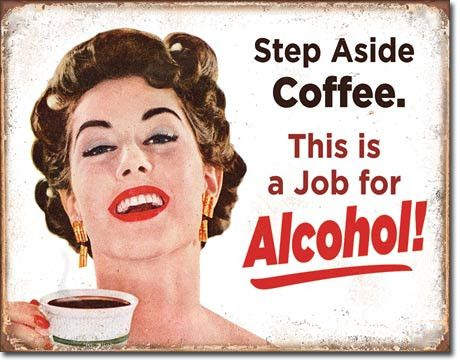 """This humorous but truthful tin sign reads """"Step Aside Coffee. This is a Job for Alcohol!"""" The sign features rolled edges, pre-drilled holes in each corner for h"""