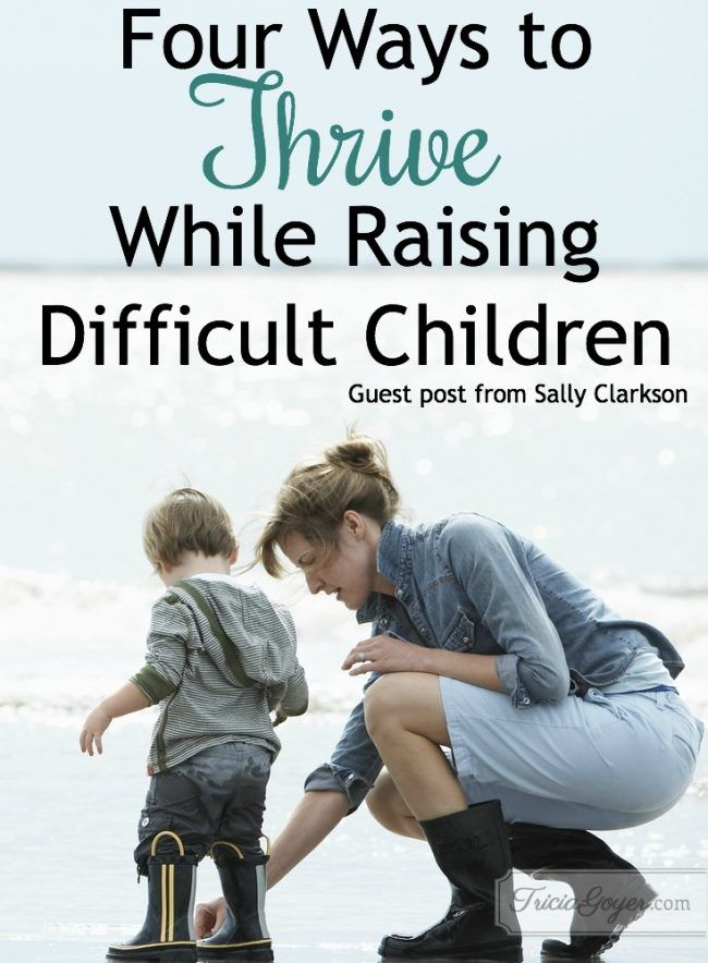 Four Ways to Thrive While Raising Difficult Children | by Sally Clarkson | Tricia Goyer. Here are some things I found imperative to thriving while raising difficult children ...