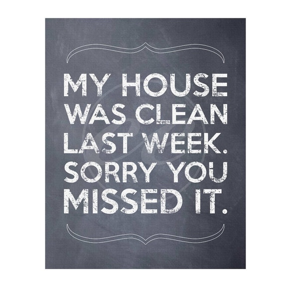 Love this one!  Funny Messy House  8x10 Museum Mounted Sign by creativelyengaged, $13.50