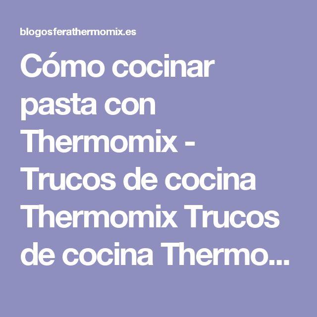 Cómo cocinar pasta con Thermomix - Trucos de cocina Thermomix Trucos de cocina Thermomix