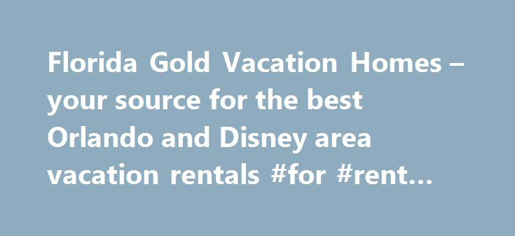 """Florida Gold Vacation Homes – your source for the best Orlando and Disney area vacation rentals #for #rent #a #car http://renta.nef2.com/florida-gold-vacation-homes-your-source-for-the-best-orlando-and-disney-area-vacation-rentals-for-rent-a-car/  #rentals homes # 888-516-0888 Guest Reviews """"""""We really enjoyed the luxury of space and having enough room for a family. The pool area was our favorite! We really enjoyed our stay. """" —Samantha Armitage, United Kingdom """"Just wanted to let you know…"""