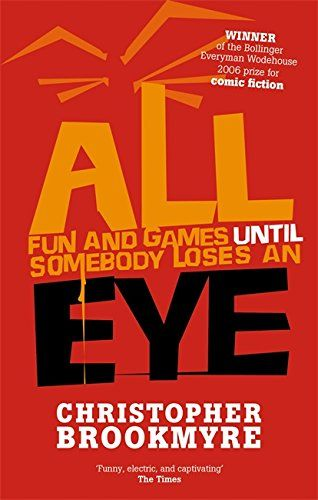 ALL FUN AND GAMES UNTIL SOMEBODY LOSES AN EYE: CHRISTOPHER BROOKMYRE: 9780349117454: Amazon.com: Books
