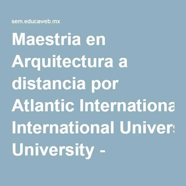 Maestria en Arquitectura a distancia por Atlantic International University - educaweb.mx