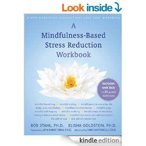 A Mindfulness-Based Stress Reduction Workbook - Kindle edition by Bob Stahl, Elisha Goldstein, Jon Kabat-Zinn PhD, Jon Kabat-Zinn, Saki Santorelli. Health, Fitness & Dieting Kindle eBooks @ Amazon.com.