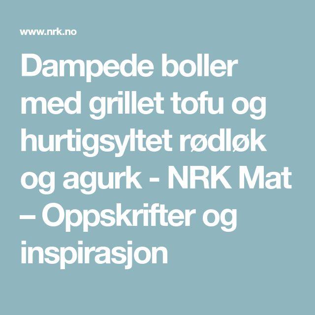 Dampede boller med grillet tofu og hurtigsyltet rødløk og agurk - NRK Mat – Oppskrifter og inspirasjon