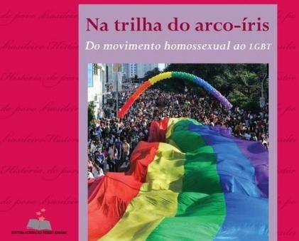 Na Trilha do Arco-íris do Movimento Homossexual ao LGBT