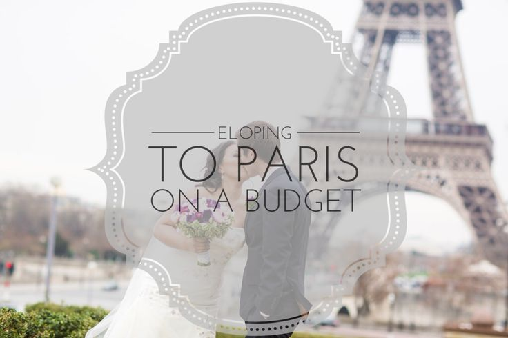 How to elope to Paris on a tiny budget.