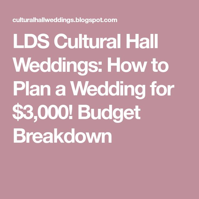 LDS Cultural Hall Weddings: How to Plan a Wedding for $3,000! Budget Breakdown
