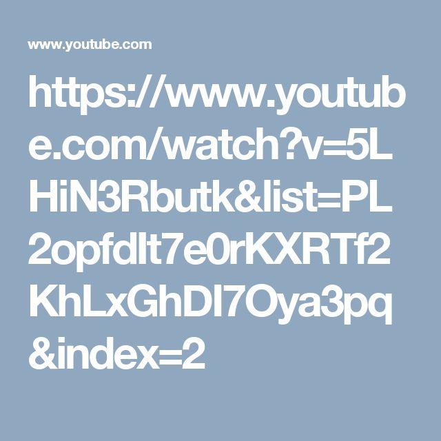 https://www.youtube.com/watch?v=5LHiN3Rbutk&list=PL2opfdIt7e0rKXRTf2KhLxGhDI7Oya3pq&index=2