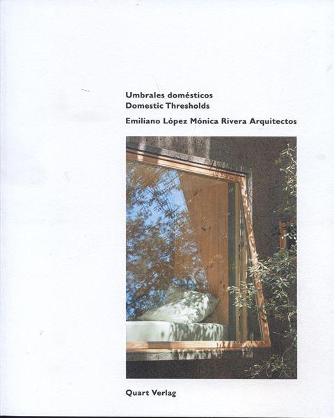 Umbrales domésticos = Domestic Thresholds / Emiliano López Mónica Rivera Arquitectos