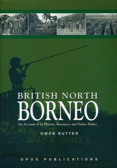 British North Borneo: An Account of its History, Resources and Native Tribes (Reprint) by Owen Rutter