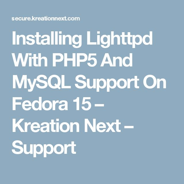 Installing Lighttpd With PHP5 And MySQL Support On Fedora 15 – Kreation Next – Support