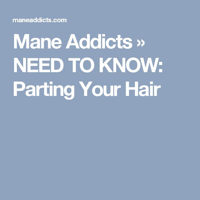 Mane Addicts » NEED TO KNOW: Parting Your Hair