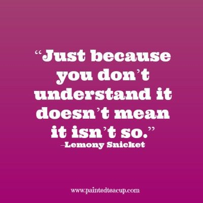 """""""Just because you don't understand it doesn't mean it isn't so."""" –Lemony…"""