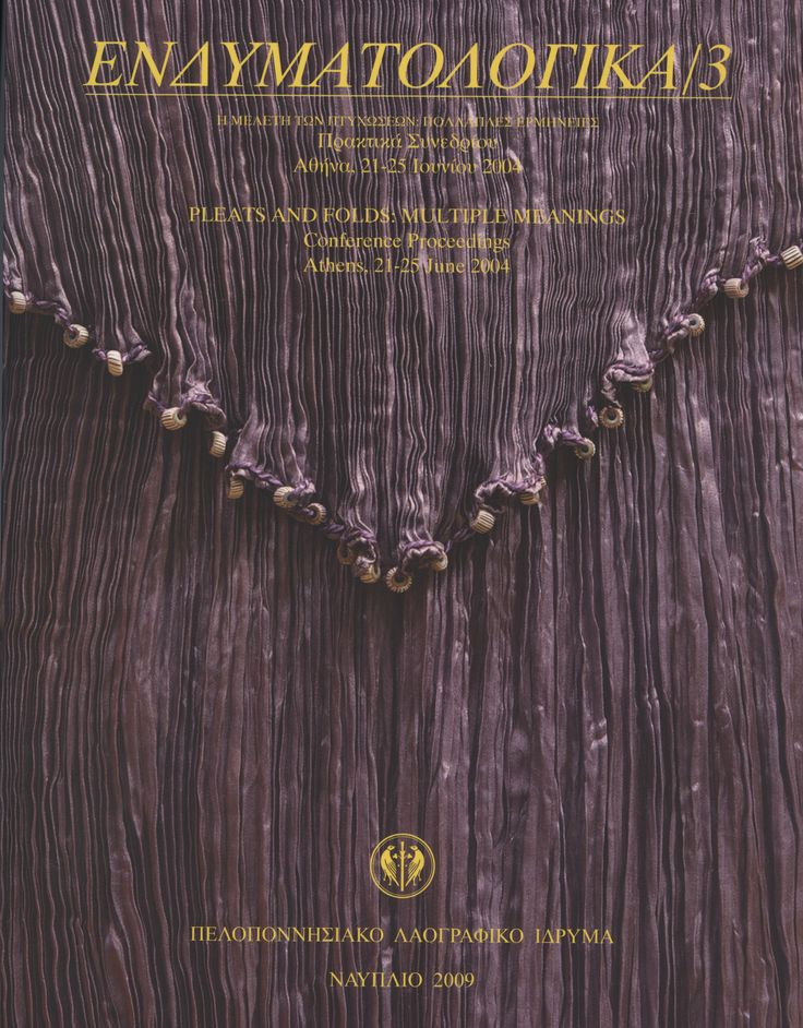 "EΝΔΥΜΑΤΟΛΟΓΙΚΑ 3: Πρακτικά συνεδρίου ""Η μελέτη των Πτυχώσεων: Πολλαπλές ερμηνείες"". Ναύπλιο 2009. ISSN 1108-8400. ©Peloponnesian Folklore Foundation, Nafplion"