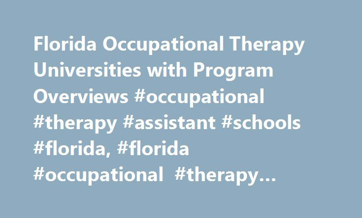 Florida Occupational Therapy Universities with Program Overviews #occupational #therapy #assistant #schools #florida, #florida #occupational #therapy #universities http://nebraska.remmont.com/florida-occupational-therapy-universities-with-program-overviews-occupational-therapy-assistant-schools-florida-florida-occupational-therapy-universities/  # Florida Occupational Therapy Universities with Program Overviews Research occupational therapy degrees in Florida, which currently has 23 schools…