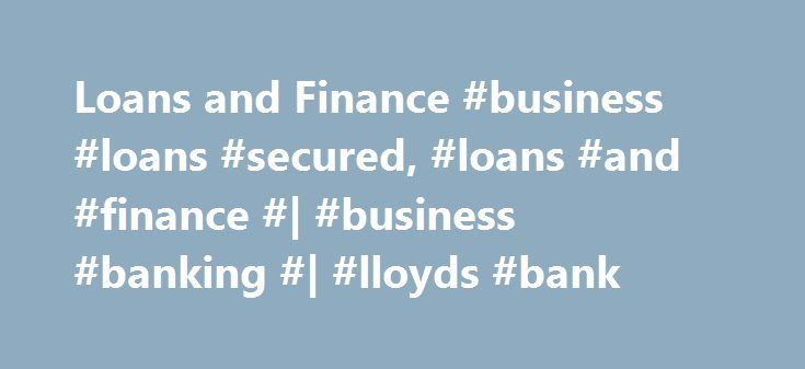 Loans and Finance #business #loans #secured, #loans #and #finance #| #business #banking #| #lloyds #bank http://nashville.nef2.com/loans-and-finance-business-loans-secured-loans-and-finance-business-banking-lloyds-bank/  # LOANS & FINANCE 1 8 out of 10 relates to loans and overdrafts in the period November 2013 to November 2016. 2 There is always a possibility that interest rates may go down leaving a fixed rate loan at a higher level compared to a variable rate loan. However, if interest…