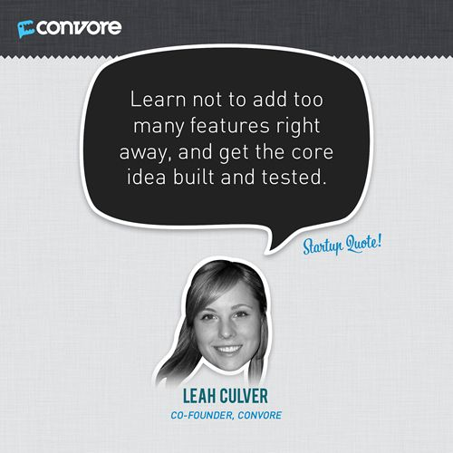 Learn not to add too many features right away, and get the core idea built and tested. - Leah Culver Startup QuotexWomen 2.0edition Click here to read the article