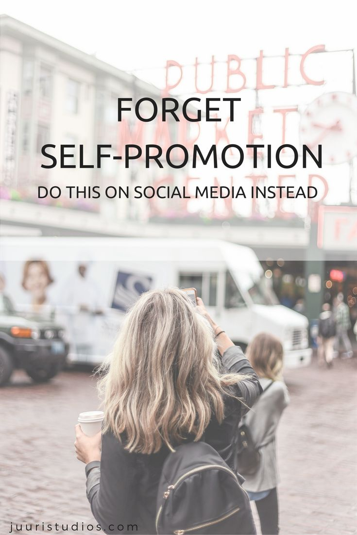 forget self-promotion