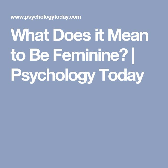 What Does it Mean to Be Feminine? | Psychology Today