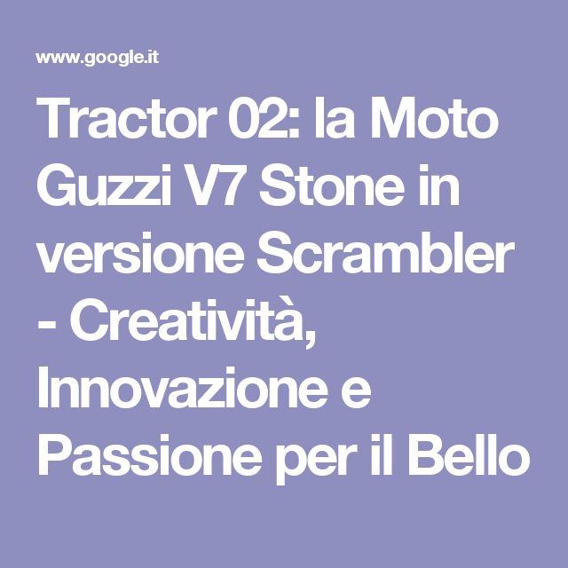 Tractor 02: la Moto Guzzi V7 Stone in versione Scrambler - Creatività, Innovazione e Passione per il Bello