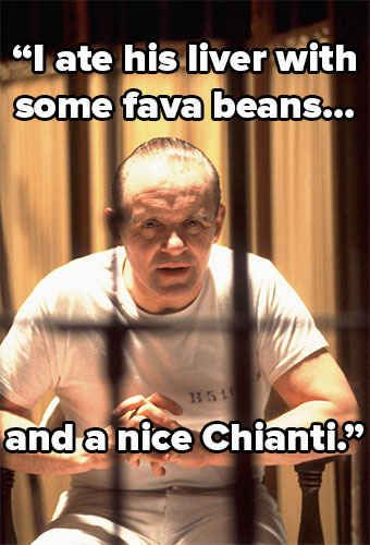 Hannibal Lecter – Silence of the Lambs (Best quote ever)