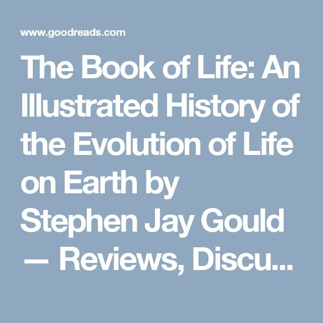 The Book of Life: An Illustrated History of the Evolution of Life on Earth by Stephen Jay Gould — Reviews, Discussion, Bookclubs, Lists | Goodreads
