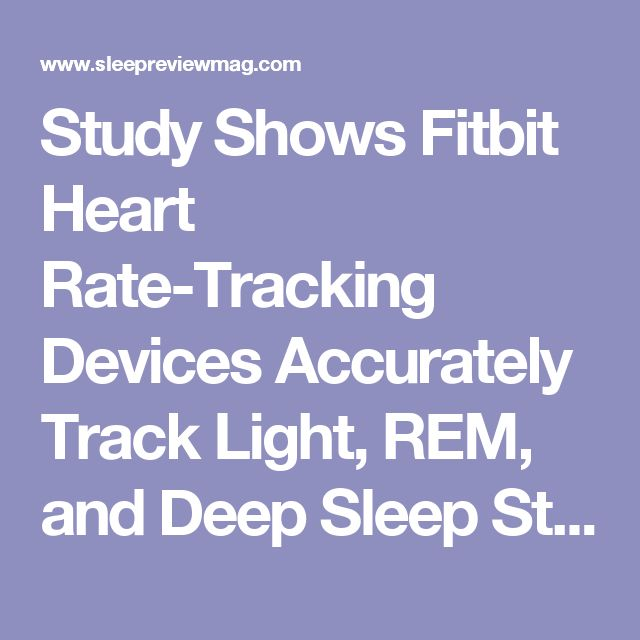Study Shows Fitbit Heart Rate-Tracking Devices Accurately Track Light, REM, and Deep Sleep Stages - Sleep Review