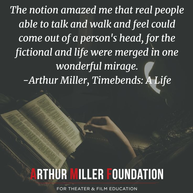 The notion amazed me that real people able to talk and walk and feel could come out of a person's head, for the fictional and life were merged in one wonderful mirage. -Arthur Miller, Timebends: A Life #readers #writers #playwright #imagination #Playwrights #playwrighting