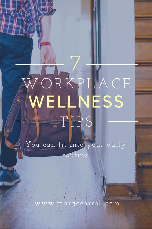 7 Workplace Wellness Tips you can fit into your Daily Routine